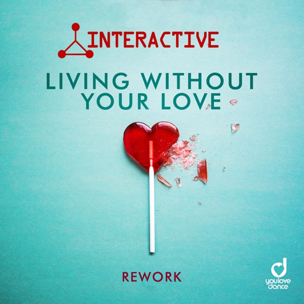 Interactive - Living Without Your Love (Rework)