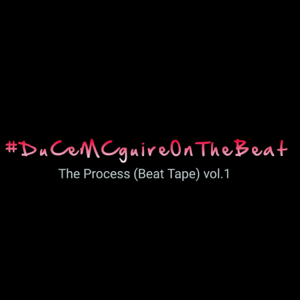 DuCe MCguire - #DuCemcguireonthebeat the Process (Beat Tape), Vol. 1