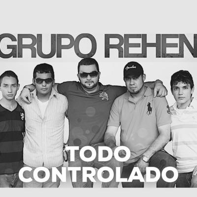 Todo Controlado - Grupo Rehen