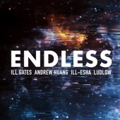 ill.gates - Endless (feat. Andrew Huang, Ill-Esha & Ludlow)