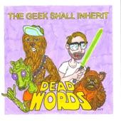 Dead Words - The Geek Shall Inherit