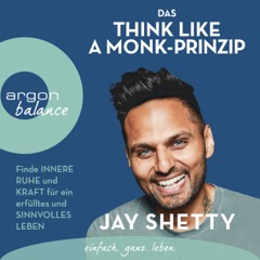 Das Think Like a Monk-Prinzip - Finde innere Ruhe und Kraft für ein erfülltes und sinnvolles Leben (ungekürzt)