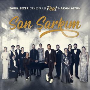 Tarık Sezer Orkestrası - Son Şarkım feat. Hakan Altun