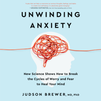 Judson Brewer - Unwinding Anxiety: New Science Shows How to Break the Cycles of Worry and Fear to Heal Your Mind (Unabridged) artwork