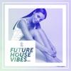 Future House Vibes, Vol. 23