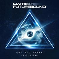 Got You There - MATRIX & FUTUREBOUND - ZELAH