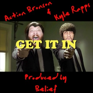 Get It In (feat. Action Bronson) - Single Mp3 Download