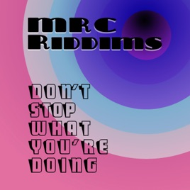 Don't Stop What You're Doing - Single by MRC Riddims