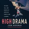 Josh Burgman & Kynan Waggoner - High Drama: The Rise, Fall, And Rebirth Of Competition Climbing  artwork