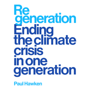 Regeneration: Ending the Climate Crisis in One Generation (Unabridged)