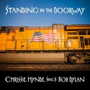 Standing in the Doorway: Chrissie Hynde Sings Bob Dylan - Chrissie Hynde