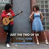 Just the Two of Us - Cyrille Aimee & Diego Figueiredo