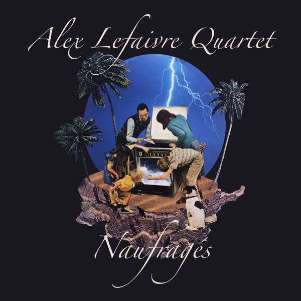 Alex Lefaivre Quartet– Naufragés