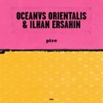 Oceanvs Orientalis & İlhan Erşahin - Pire