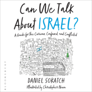 Can We Talk About Israel?: A Guide for the Curious, Confused, and Conflicted (Unabridged)