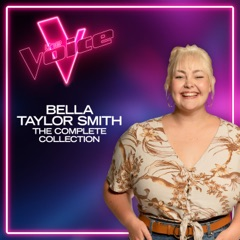 Bella Taylor Smith: The Complete Collection (The Voice Australia 2021) - EP