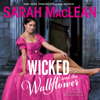 Sarah MacLean - Wicked and the Wallflower: The Bareknuckle Bastards, Book 1 (Unabridged)  artwork