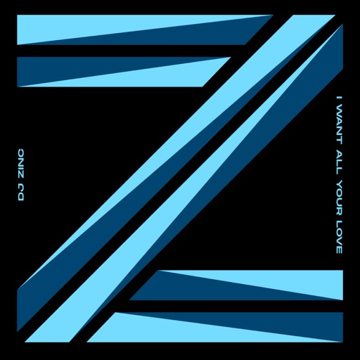 I Want All Your Love - Single by DJ Zinc