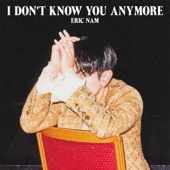 I Don't Know You Anymore - Eric Nam