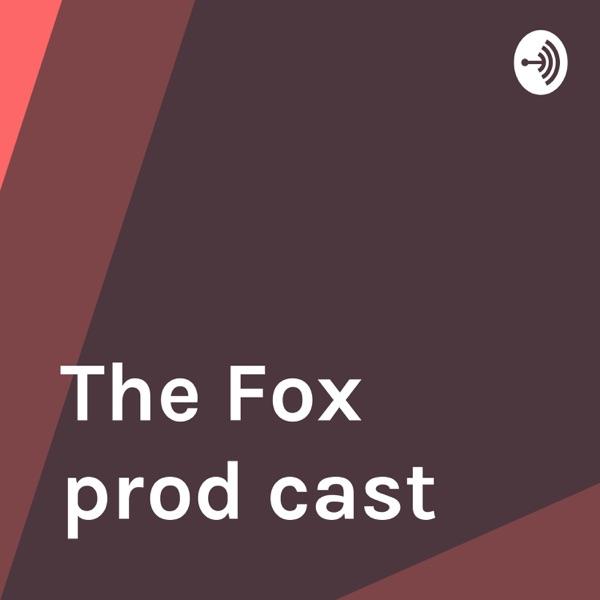 The Fox prod cast