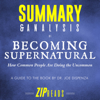 Zip Reads - Summary & Analysis of Becoming Supernatural: How Common People Are Doing the Uncommon  A Guide to the Book by Dr. Joe Dispenza (Unabridged) artwork