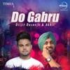 Do Gabru - Diljit Dosanjh & Akhil, Diljit Dosanjh & Akhil