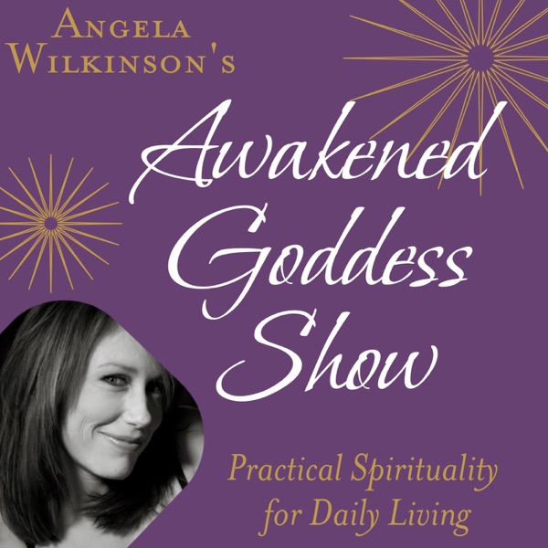 The Awakened Goddess Show: Powerful Conscious Conversations on the Leading Edge
