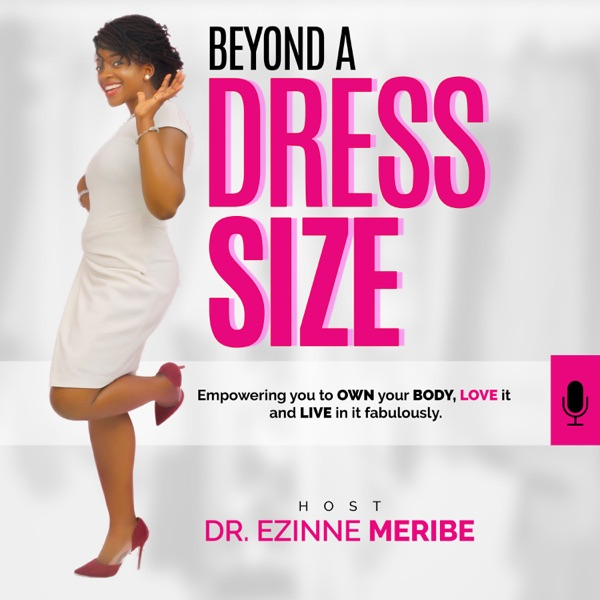 Beyond A Dress Size with Dr. Ezinne Meribe