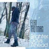 Elan Trotman - Brighter Days Ahead