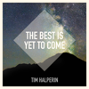 Tim Halperin - The Best Is yet to Come artwork