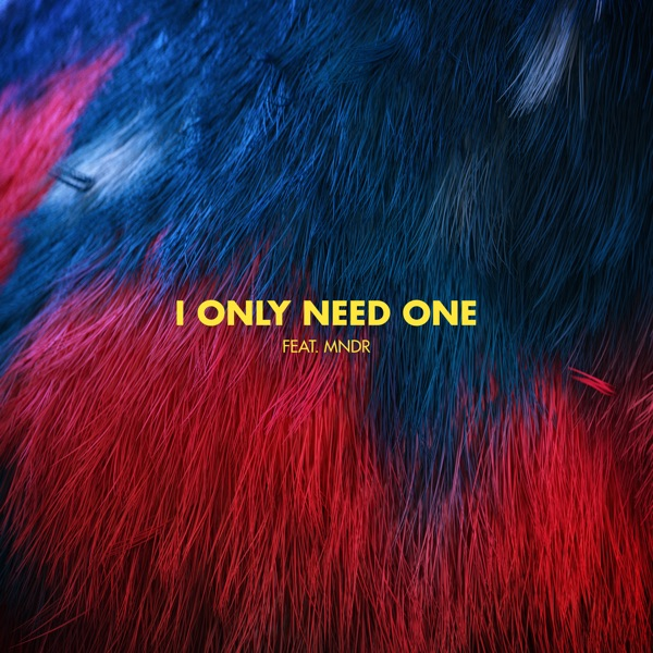 I Only Need One (feat. MNDR) - Single