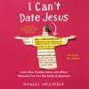 Michael Arceneaux - I Can't Date Jesus: Love, Sex, Family, Race, and Other Reasons I've Put My Faith in Beyoncé (Unabridged)  artwork