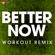 Better Now (Workout Remix) - Power Music Workout