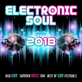 Electronic Soul - 2018 New Edm, Summer Dance Mix, Best of Edm Festivals by  Various Artists