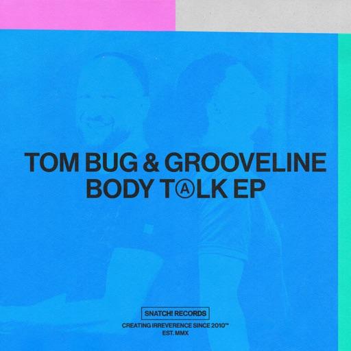 Body Talk - Single by Tom Bug & Grooveline
