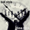 Bad Style - Time Back
