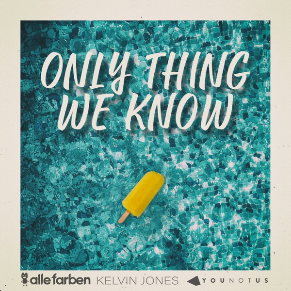 Alle Farben, Kelvin Jones & YOUNOTUS mit Only Thing We Know