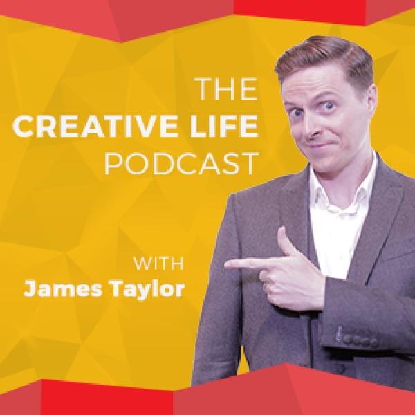 The Creative Life Podcast: Creativity, Innovation and Inspiring Ideas | James Taylor