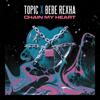 Topic & Bebe Rexha - Chain My Heart Grafik