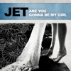 Are You Gonna Be My Girl, Jet