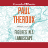 Paul Theroux - Figures in a Landscape: People and Places; Essays: 2001-2016 (Unabridged)  artwork