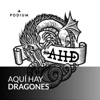 Aquí hay dragones (Podium Podcast)