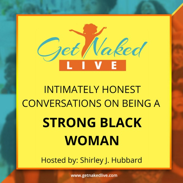 Get Naked LIVE | Redefining the Strong Black Woman