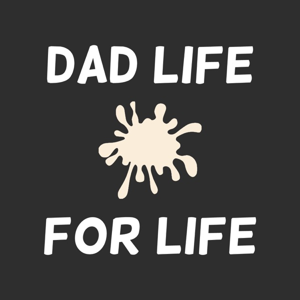 DAD LIFE. FOR LIFE.