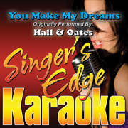 You Make My Dreams (Originally Performed By Hall & Oates) [Karaoke] - Singer's Edge Karaoke - Singer's Edge Karaoke