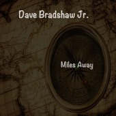 Dave Bradshaw Jr. - Miles Away