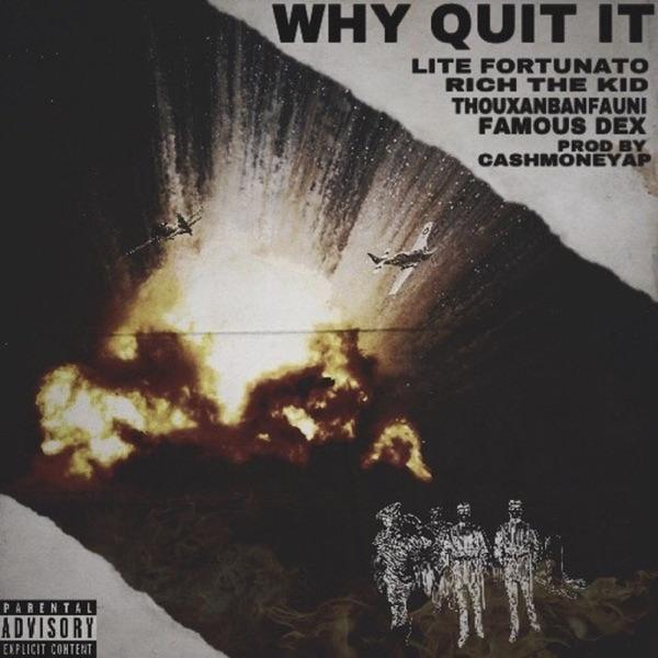Why Quit It (feat. Rich The Kid, Famous Dex, Thouxanbanfauni, Reggie Mills) - Single