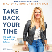 Take Back Your Time: The Guilt-Free Guide to Life Balance (Unabridged)