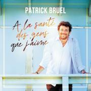 À la santé des gens que j'aime - Patrick Bruel