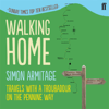 Simon Armitage - Walking Home: Travels with a Troubadour on the Pennine Way (Unabridged) artwork